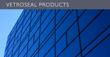 VETROSEAL PRODUCTS
